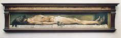 Hans Holbein the Younger: The Body of the Dead Christ in the Tomb (1520-1522) Kunstmuseum Basel, Basel, Switzerland