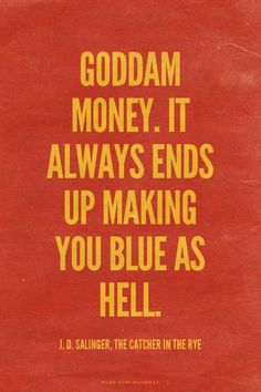 Goddam money. It always ends up making you blue as hell. - J. D. Salinger, The Catcher in the Rye | Andrew made this with Spoken.ly