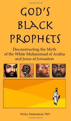 God's Black Prophets: Deconstructing the Myth of the White Muhammad of Arabia and Jesus of Jerusalem - Product Description Jesus Christ and Prophet Muhammad are arguably the two most important figures of recent history. #africanbookstore