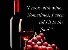 I cook with wine . Wine Images, Wine Quotes, W 6, Red Wine, Alcoholic Drinks, Baking, Glass, Cook, Humor