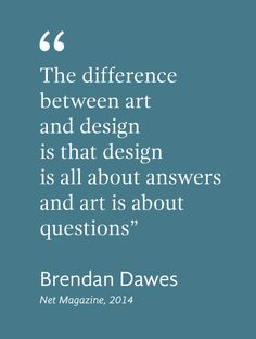 The difference between art and design is that design is all about answers and art is about questions. Point Of View Quotes, Quotes To Live By, Graphic Design Layouts, Design Art, Interior Design Quotes, What Is Design, Intelligence Quotes, Design Theory, Artist Quotes