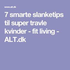 7 smarte slanketips til super travle kvinder - fit living - ALT.dk