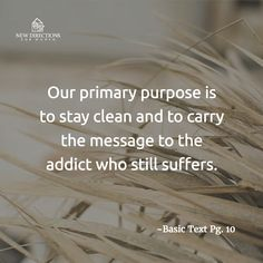 Our primary purpose is to stay clean and to carry the message to the addict who still suffers. #BasicText Pg10