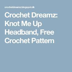 Crochet Dreamz: Knot Me Up Headband, Free Crochet Pattern