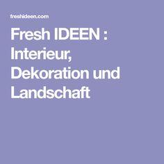 Fresh IDEEN : Interieur, Dekoration und Landschaft