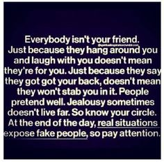 """So tired of fake """"friends"""" thankfully I now know who my real ones are. They don't leave when time gets rough."""
