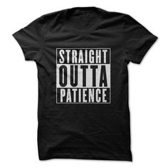 Straight Outta Patience T-Shirts, Hoodies, Sweatshirts, Tee Shirts (21.95$ ==► Shopping Now!)