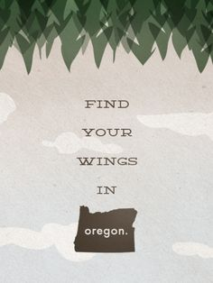 """""""Meet Oregon. She Flies With Her Own Wings. As far as mottos go, I can attest that this is one of the more truthful ones. She does fly with her own wings, and she's beautiful like no other state. To live in Oregon is to be free. A little weird, but really, really free."""""""
