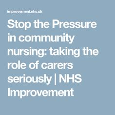 Stop the Pressure in community nursing: taking the role of carers seriously | NHS Improvement