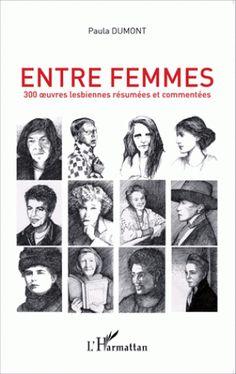 Entre femmes. 300 oeuvres lesbiennes résumées et commentées / Paula Dumont, 2015 http://bu.univ-angers.fr/rechercher/description?notice=000796357                                                                                                                                                                                 Plus