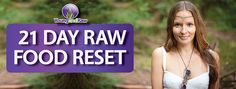 Lose Weight. Heal. Detox. Energize!   http://www.21dayrawfoodreset.com  Join us for the 21 Day Raw Food Reset Cleanse. Naturopathic Doctor & Nutritionist Designed and Approved.   Includes access to a private cleanse group online for full-time support and community!
