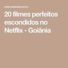 20 filmes perfeitos escondidos no Netflix - Goiânia