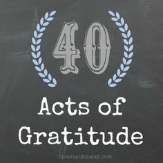 A year ago, a friend said she was doing 40 acts of kindness for her birthday. This year, I'm taking a turn, with a little twist: acts of gratitude,