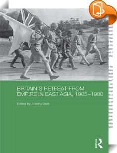 Britain's Retreat from Empire in East Asia, 1905-1980    ::  <P>The decline of British power in Asia, from a high point in 1905, when Britain's ally Japan vanquished the Russian Empire, apparently reducing the perceived threat that Russia posed to its influence in India and China, to the end of the twentieth century, when British power had dwindled to virtually nothing, is one of the most important themes in understanding the modern history of East and Southeast Asia. This book conside...