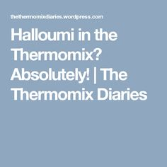 Halloumi in the Thermomix? Absolutely! | The Thermomix Diaries