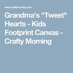 "Grandma's ""Tweet"" Hearts - Kids Footprint Canvas - Crafty Morning"