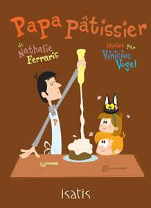 Papa pâtissier de Nathalie Ferraris illustré par Vinicius Vogel album - éditions de l'Isatis