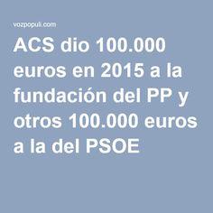 ACS dio 100.000 euros en 2015 a la fundación del PP y otros 100.000 euros a la del PSOE