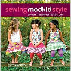 Sewing Modkid Style: Modern Threads for the Cool Girl [With Pattern(s)]