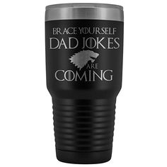 Tumblers feature stainless steel double-wall construction, vacuum insulated for cold and heat retention compared to glass or plastic containers, removable clear lid and textured sweat-free powdercoat. Gifts For Dad, Gifts In A Mug, Game Of Thrones Gifts, Brace Yourself, Name Design, Dad Mug, Plastic Containers, Dad Jokes, Braces