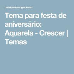 Tema para festa de aniversário: Aquarela - Crescer | Temas