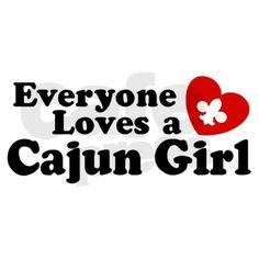 Everyone loves a Cajun Girl....Yep  : )