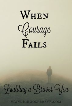 Sometimes our courage fails. It happens. But it's what we do with that , that makes all the difference. What if your failures helped you build an even braver you?