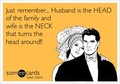 Funny Wedding Ecard: Just remember... Husband is the HEAD of the family and wife is the NECK that turns the head around!!