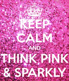 KEEP CALM AND THINK PINK & SPARKLY - KEEP CALM AND CARRY ON Image Generator