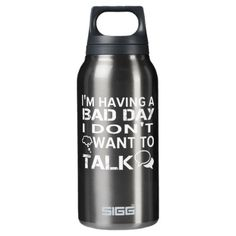 Funny Saying Having Bad Day Dont Want Talk Insulated Water Bottle - funny quote quotes memes lol customize cyo