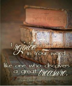I rejoice at Your word As one who finds great treasure. [Psalm 119:162]