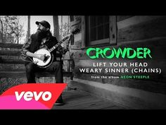 Crowder - Lift Your Head Weary Sinner (Chains) (Audio) - YouTube