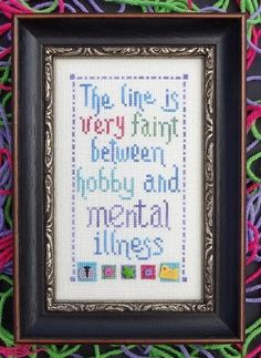 The line is very faint between hobby and mental illness. (must stitch this!)