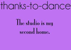 I think I'm in the dance room more than I'm at home......