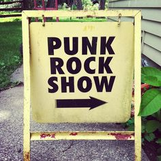 Punk rock show signage. #rockshow #concerts #punkrock http://www.pinterest.com/TheHitman14/music-quotes-%2B/