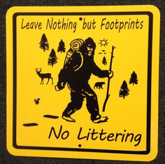 A personal favorite from my Etsy shop https://www.etsy.com/listing/504677557/bigfoot-leave-nothing-but-footprints-no
