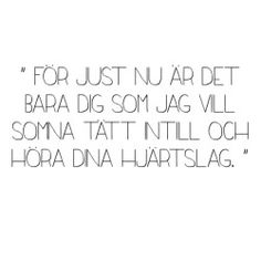 Vill alltid somna tätt intill just dig👫 The Words, Swedish Quotes, Qoutes About Love, Quotes About Everything, Different Quotes, Write It Down, Powerful Quotes, Mood Quotes, Quote Of The Day