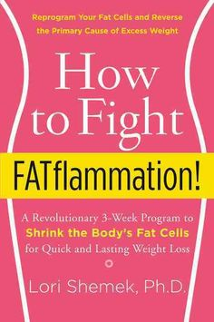 How to Fight Fatflammation!: A Revolutionary 3-Week Program to Shrink the Body's Fat Cells for Quick and Lasting ...