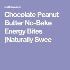 Chocolate Peanut Butter No-Bake Energy Bites (Naturally Swee