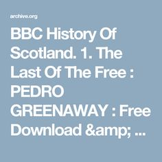 BBC History Of Scotland. 1. The Last Of The Free : PEDRO GREENAWAY : Free Download & Streaming : Internet Archive