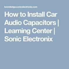How to Install Car Audio Capacitors | Learning Center | Sonic Electronix