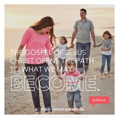 """The gospel of Jesus Christ opens the path to what we may become."" —D. Todd Christofferson #LDSconf"