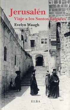 Jerusalén: viaje a los Santos Lugares / Evelyn Waugh