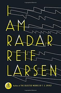 The Millions: Like Father, Like Son: Literary Parentage in Reif Larsen's 'I Am Radar'