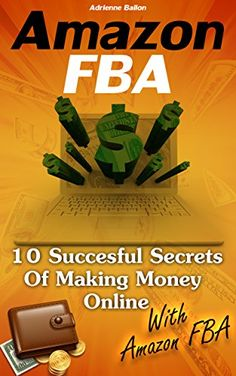 Amazon FBA: 10 Succesful Secrets Of Making Money Online With Amazon FBA: (Amazon fba books, amazon fba business, amazon fba selling) (Private Label Profits, ... Guide, Private Label Profits For Beginners) by Adrienne Bailon