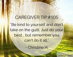 You can't do it all! Remember to do your best and not take on any guilt when caregiving. Read more inspirational tips and caregiver quotes.