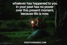 Whatever has happened to you in your past has no power over this present moment because life is now [2048 x 1367]