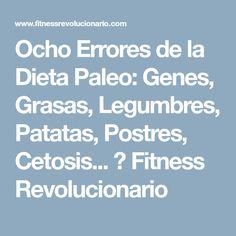Ocho Errores de la Dieta Paleo: Genes, Grasas, Legumbres, Patatas, Postres, Cetosis... ⋆ Fitness Revolucionario