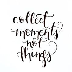 moments, not things {I hand-letter because I believe in the power of words. Small and simple words can change the world.}Collect moments, not things {I hand-letter because I believe in the power of words. Small and simple words can change the world. Modern Calligraphy Quotes, Hand Lettering Quotes, Brush Lettering, Typography, Quotes To Live By, Me Quotes, Hand Quotes, Wisdom Quotes, Doodle Quotes