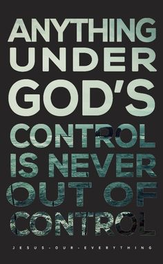 And EVERYTHING is under His control!